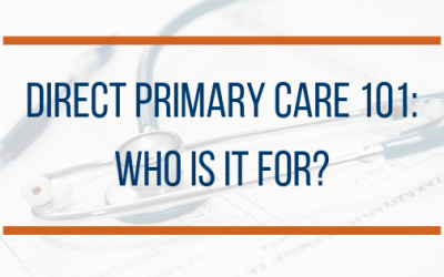 Direct Primary Care 101: Who is it For?