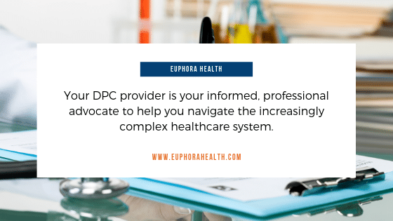 Your DPC provider is your informed, professional advocate to help you navigate the increasingly complex healthcare system.