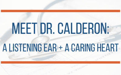 Meet Dr. Calderon: A Listening Ear + A Caring Heart